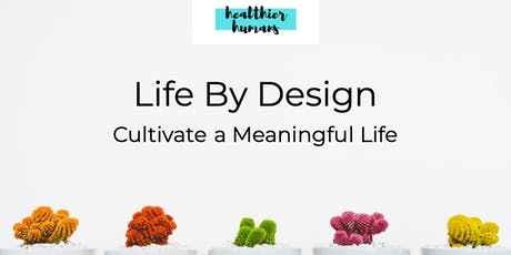 Life by Design Series - Simple Strategies for a Meaningful Life tickets