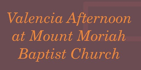 Valencia Afternoon at Mount Moriah Baptist Church  tickets