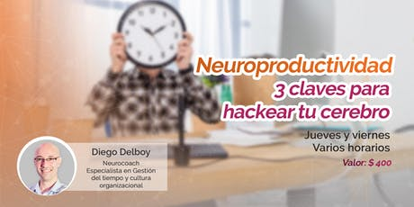 Neuroproductividad: 3 claves para hackear tu cerebro tickets