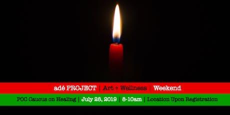 POC Caucus on Healing [adé PROJECT Art + Wellness Weekend] tickets