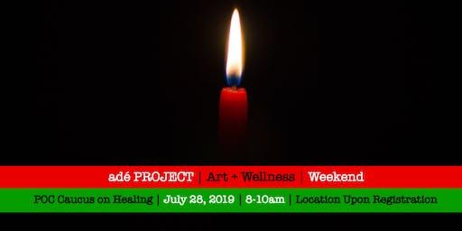 POC Caucus on Healing [adé PROJECT Art + Wellness Weekend]