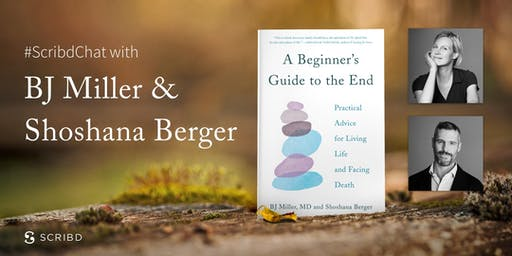 How to Live Life and Face Death with BJ Miller & Shoshana Berger