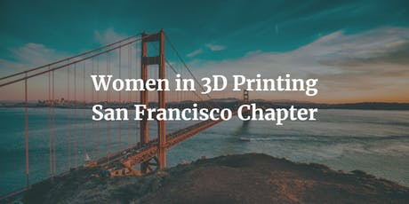 Women in 3D printing - San Francisco Chapter tickets