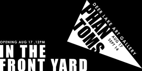 Exhibition Opening - Phantoms in the Front Yard tickets