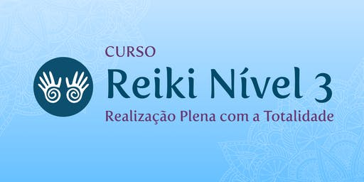 Reiki nível 3 - Realização Plena com a Totalidade