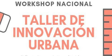 WORKSHOP NACIONAL Taller de Innovación Urbana  tickets