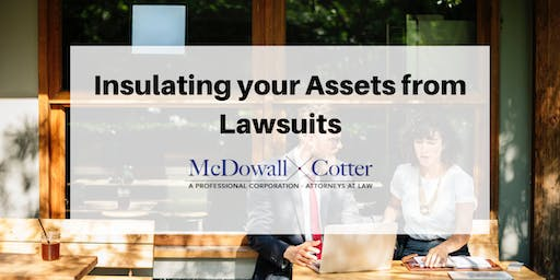 Insulating your Assets from Lawsuits - McDowall Cotter San Mateo 10/30/19 12pm