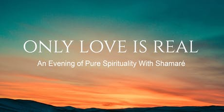Only Love is Real - An Evening of Pure Spirituality With Shamaré tickets