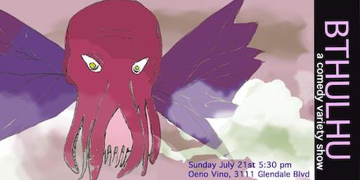 BTHULHU: a Comedy Variety Show!!  7/21/19