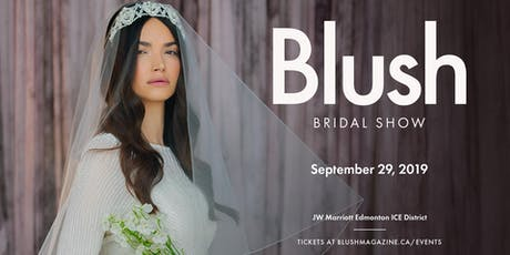 Blush Bridal Show: Fall  2019 @ JW Marriott Edmonton ICE District tickets