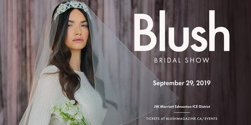 Blush Bridal Show: Fall  2019 @ JW Marriott Edmonton ICE District