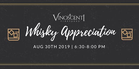 (AUG)Whiskey Appreciation at Vinoscenti Vineyards  tickets