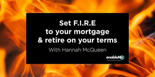 Set F.I.R.E To Your Mortgage & Retire on Your Terms - With Hannah McQueen - Wellington (evening)