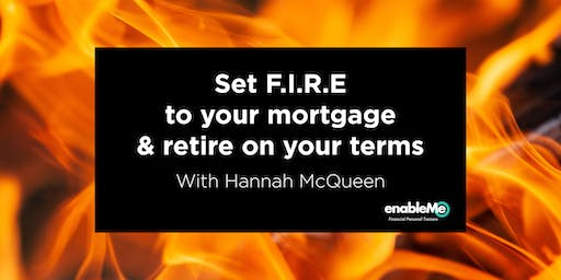 Set F.I.R.E To Your Mortgage & Retire on Your Terms - With Hannah McQueen - Wellington (lunchtime)