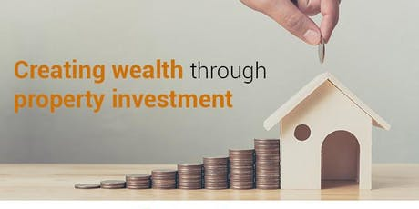 Creating Wealth Through Property Investment- FREE Seminar tickets