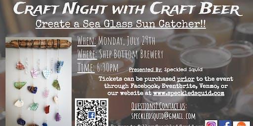 Craft Night with Craft Beer!!  Create a Sea Glass Sun Catcher