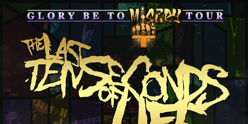 GLORY BE TO MISERY TOUR - The Last Ten Seconds of Life w/ guests