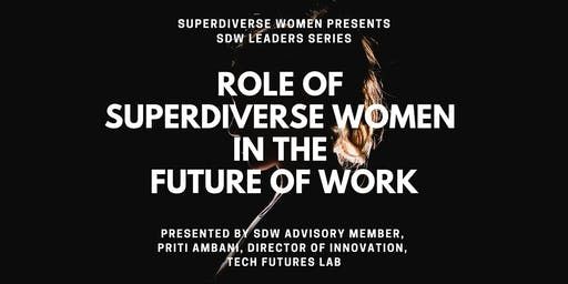 Role of Superdiverse Women in the future of Work - A SDW Leaders Series