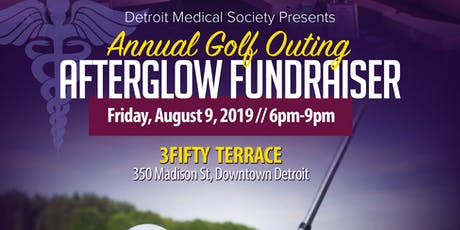 Detroit Medical Society Presents:  Annual Golf Outing Afterglow Fundraiser tickets