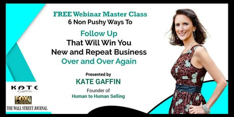6 Non Pushy Ways to Follow Up That Will Win You New and Repeat Business Over and Over Again - Free Webinar billets