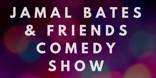 Jamal Bates & Friends Comedy Show
