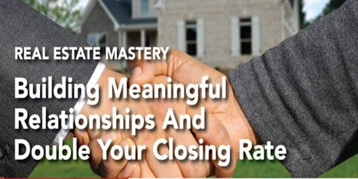 Building Meaningful Relationships & Double Your Closing Rate