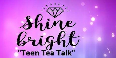 "SHINE BRIGHT: ""TEEN TEA TALK"" CONFERENCE tickets"