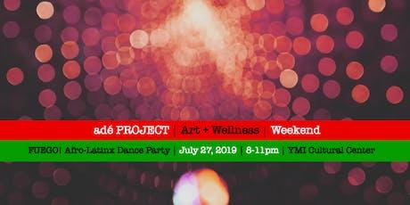 FUEGO! an afrolatinx dance party [adé PROJECT Art + Wellness Weekend] tickets