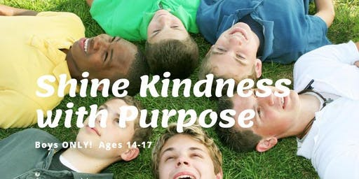 Shine Kindness with Purpose-BOYS ONLY 14-17