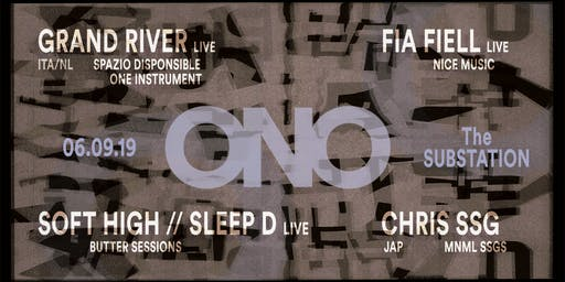 ONO Presents: GRAND RIVER (ITA), CHRIS SSG, FÍA FIELL, SOFT HIGH aka. Sleep D