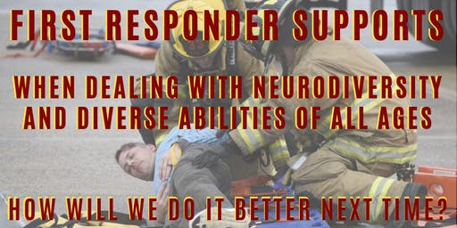 First Responder Supports When Dealing with NeuroDiversity & Diverse Abilities