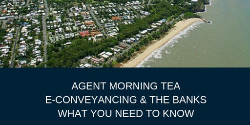 E-Conveyancing & The Banks - An Agent Morning Tea