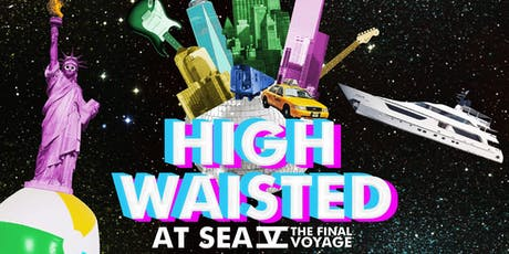 High Waisted At Sea 5: A Rock 'n' Roll Booze Cruise tickets