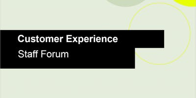 Customer Experience - All Staff Forum