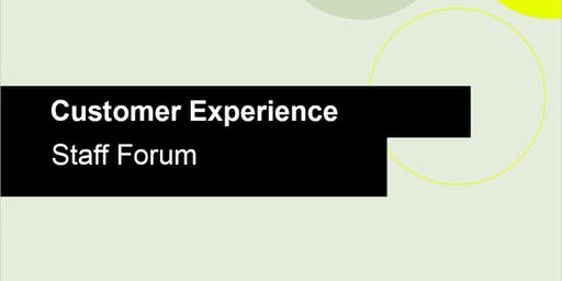 Customer Experience - All Staff Forum