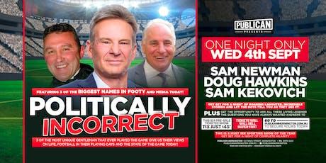 Politically incorrect - Sam Newman, Sam Kekovich, Doug Hawkins LIVE! tickets