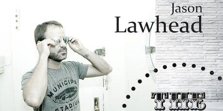 Jason Lawhead - 8pm tickets