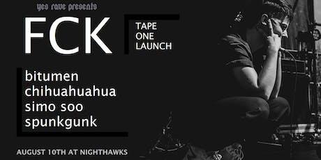 FCK tape launch w/ bitumen, chihuahuahua, simo soo and spunkgunk DJ tickets