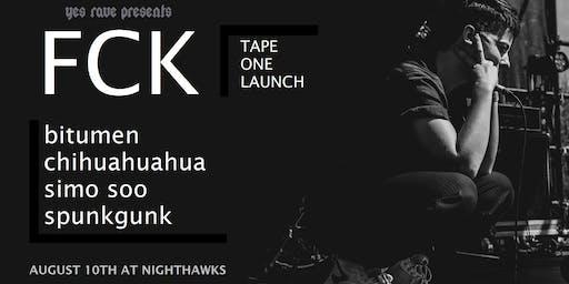 FCK tape launch w/ bitumen, chihuahuahua, simo soo and spunkgunk DJ