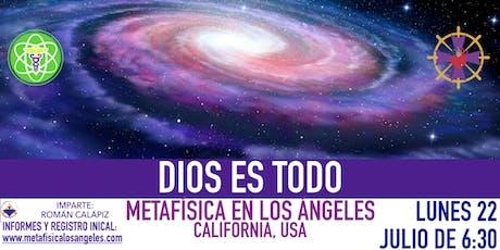 DIOS ES TODO- Metafísica  en Los Ángeles entradas
