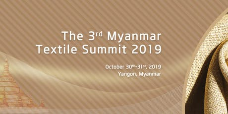 The 3rd Myanmar Textile Summit 2019 tickets