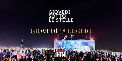 Giovedì sotto le Stelle • Terrazza HTM 18.07.2019