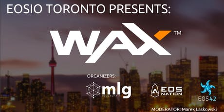 EOSIO TORONTO PRESENTS WAX.IO tickets