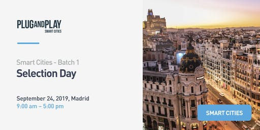 Plug and Play Smart Cities Madrid –Selection Day Batch 1
