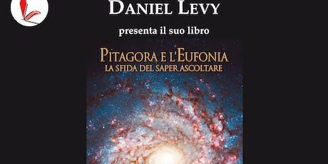 Presentazione del libro Pitagora e l'eufonia. La sfida di saper ascoltare di Daniel Levy. biglietti