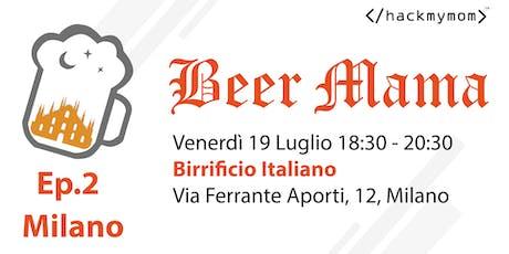 Beer Mama Ep.2 Milano biglietti