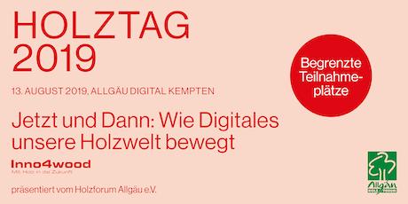 Holztag 2019–Jetzt und Dann: Wie Digitales unsere Holzwelt beeinflusst Tickets