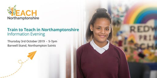 2019 Train to Teach in Northamptonshire Information Evening