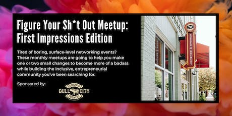 Figure Your Sh*t Out Meetup: First Impressions Edition tickets