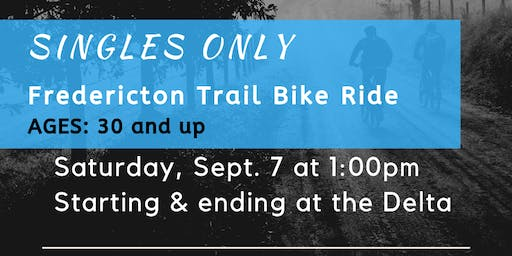Singles Only - Fredericton Trail Bike Ride - Ages 30 and up